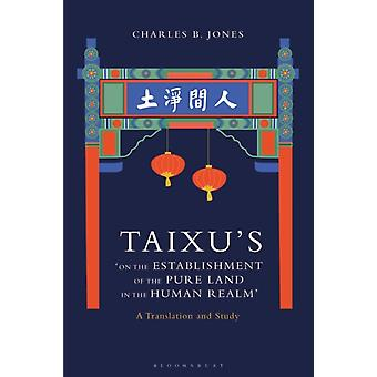 Taixus On the Establishment of the Pure Land in the Human Realm by Jones & Charles B. The Catholic University of America & USA