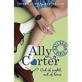 Gallagher Girls: 05: Out of Sight Out of Time
