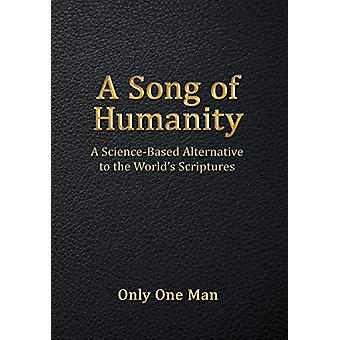 A Song of Humanity - A Science-Based Alternative to the World's Script