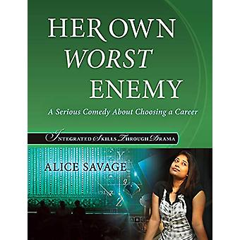Her Own Worst Enemy - A Serious Comedy about Choosing a Career by Alic