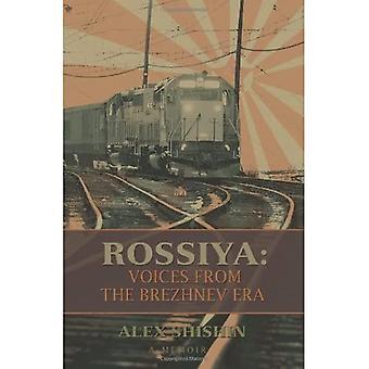Rossiya: Voices from the Brezhnev Era : Voices from the Brezhnev Era