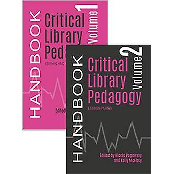 Critical Library Pedagogy Handbook 2 Volume Set by Edited by Nicole Pagowsky & Edited by Kelly Mcelroy