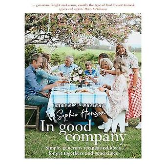 In Good Company Simple generous recipes and ideas for gettogethers and good times