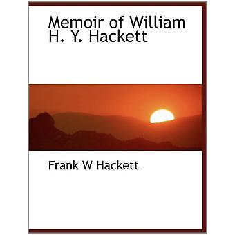 Memoir of William H. Y. Hackett by Frank W Hackett - 9781115327176 Bo