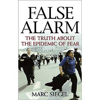 False Alarm The Truth About the Epidemic of Fear by Marc Siegel