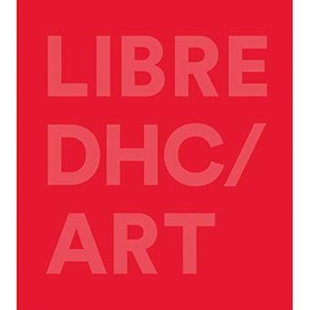 DHC  LIBRE ART by Edited by Jon Knowles Edited by Cheryl Sim