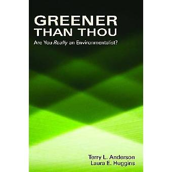 Greener Than Thou - Are You Really an Environmentalist? by Terry L. An
