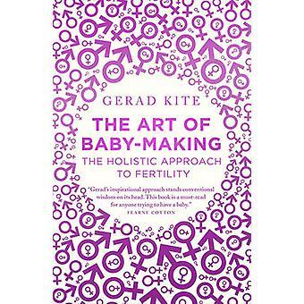 L'Art de la fabrication du bébé - l'approche holistique pour la fertilité par Gerad K