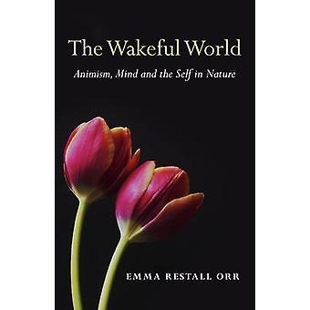 Die wachen Welt - Animismus - Geist und das selbst in der Natur von Emma Rest
