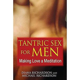 Tantric Sex for Men - Making Love a Meditation by Diana Richardson - M