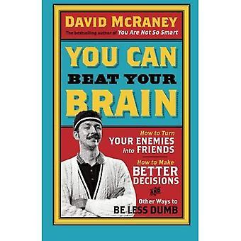Voit voittaa Your Brain: Kuinka kääntää vihollisia ystävät, miten parantaa päätösten ja muitakin tapoja olla vähemmän tyhmä: 1