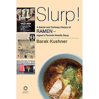 Slurp! a Social and Culinary History of Ramen
