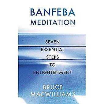 Banfeba Meditation: Sieben wesentliche Schritte zur Erleuchtung