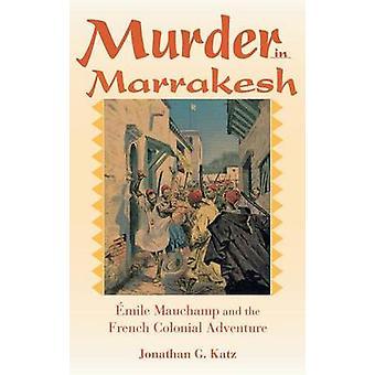 Mord i Marrakech Emile Mauchamp och det franska koloniala äventyret av Katz & Jonathan G