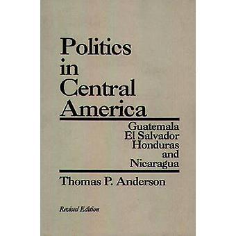 Política en Centroamérica Guatemala El Salvador Honduras y Nicaragua revisada edición por Anderson y Thomas P.