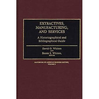 Extractives Manufacturing and Services A Historiographical and Bibliographical Guide by Whitten & David O.