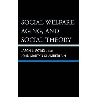 Social Welfare Aging and Social Theory by Powell & Jason L.