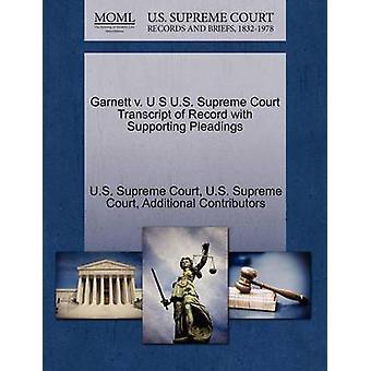 Garnett v. U S US Supreme Court Transcript of Record mit Schriftsätzen vom US-Supreme Court zu unterstützen