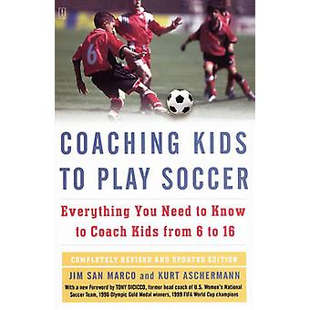 Coaching Kids to Play Soccer Everything You Need to Know to Coach Kids from 6 to 16 by San Marco & Jim