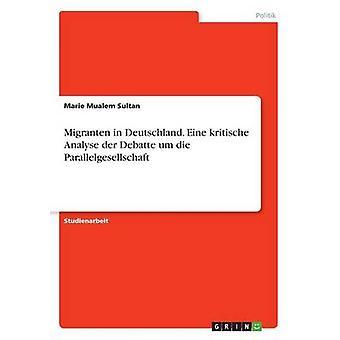 Migranten i Deutschland. Eine kritische Analyse an der Debatte um die Parallelgesellschaft af Mualem Sultan & Marie