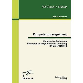 Kompetenzmanagement Moderne Methoden von Kompetenzmanagement und messung im Unternehmen by Baumann & Enrico