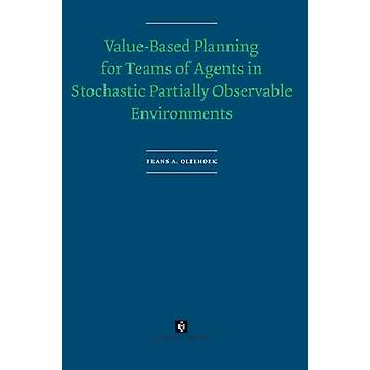ValueBased Planning for Teams of Agents in Stochastic Partially Observable Environments by Oliehoek & Frans