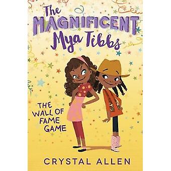 The Magnificent Mya Tibbs - The Wall of Fame Game by Crystal Allen - 9