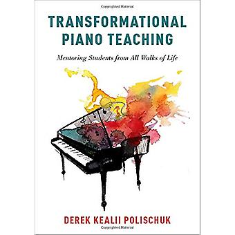 Transformational Piano Teaching - Mentoring Students from All Walks of