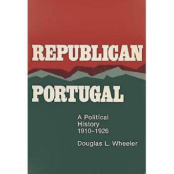 Republican Portugal - A Political History - 1910-1926 by Douglas L. Wh