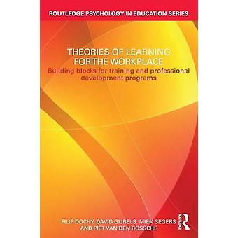 Theories of Learning for the Workplace - Building Blocks for Training