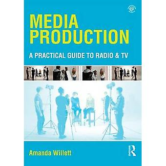 Media Production - A Practical Guide to Radio & TV by Amanda Willett -