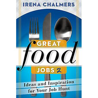 Great Food Jobs 2 - Ideas & Inspiration for Your Job Hunt by Irena Cha