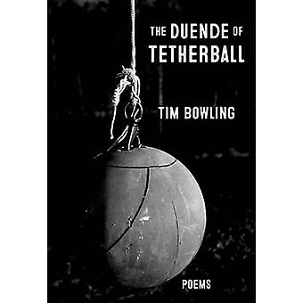 The Duende of Tetherball by Tim Bowling - 9780889713253 Book