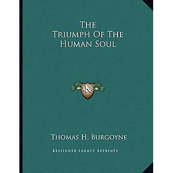 The Triumph of the Human Soul by Thomas H Burgoyne - 9781163009574 Bo