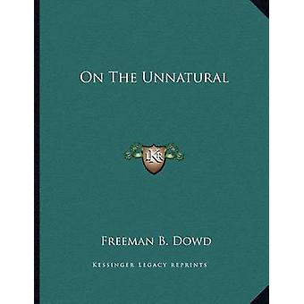 On the Unnatural by Freeman B Dowd - 9781163018439 Book