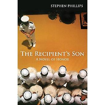 The Recipient's Son - A Novel of Honor by Stephen Phillips - 978161251