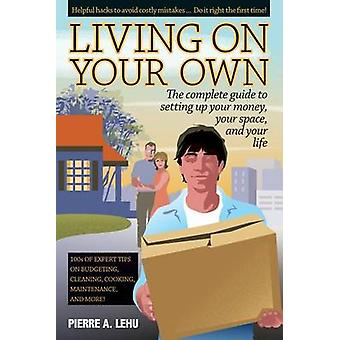 Living on Your Own - The Complete Guide to Setting Up Your Money - You