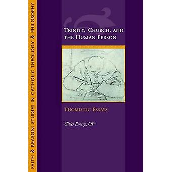 Trinity - Church - and the Human Person - Thomistic Essays by Gilles E