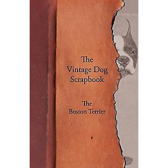 The Vintage Dog Scrapbook  The Boston Terrier by Various