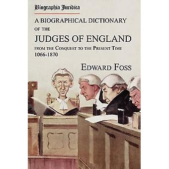 Biographia Juridica. A Biographical Dictionary of the Judges of England From the Conquest to the Present Time 10661870 by Foss & Edward