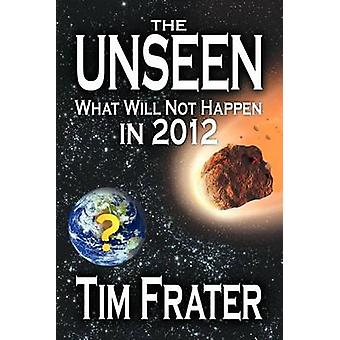The Unseen What Will Not Happen in 2012 by Frater & Tim
