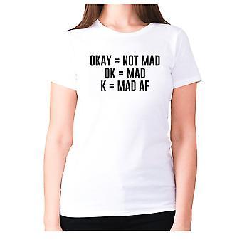 Womens lustige T-shirt Slogan t-Shirt Damen Neuheit Humor - Okay = nicht verrückt OK = verrückt K = verrückt af