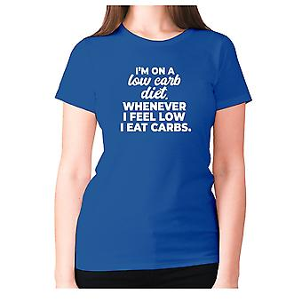 Womens funny foodie t-shirt slogan tee ladies eating - I'm on a low carb diet. Whenever I feel low I eat carbs