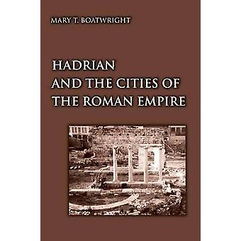 Hadrian and the Cities of the Roman Empire by Mary T Boatwright