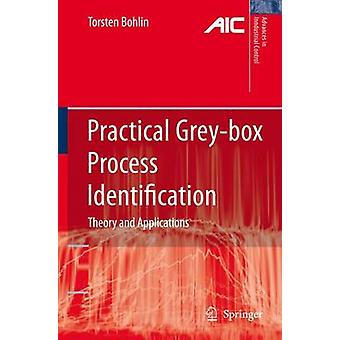 Practical GreyBox Process Identification Theory and Applications by Bohlin & Torsten P.