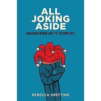 All Joking Aside  American Humor and Its Discontents by Rebecca Krefting