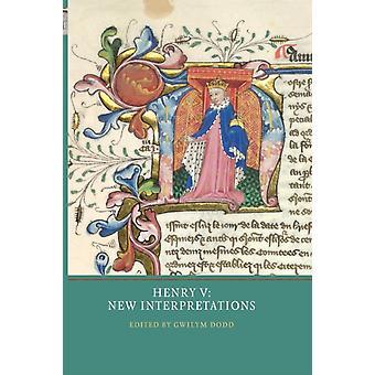 Henry V New Interpretations by Dodd & Gwilym