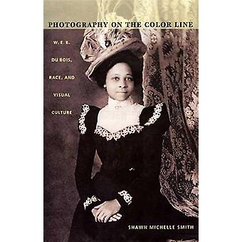 Photography on the Color Line - W.E.B. Du Bois - Race - and Visual Cul