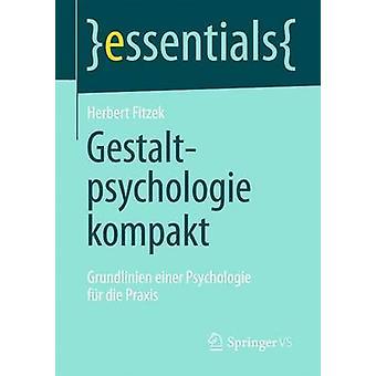 Gestaltpsychologie Kompakt Grundlinien Eine Psychologie Fur Die Praxis von Herbert Fitzek