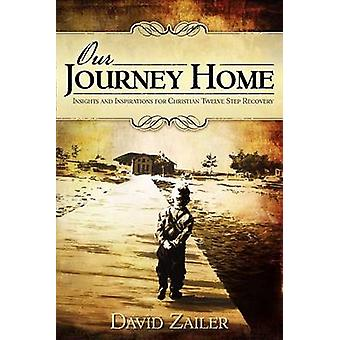 Our Journey Home  Insights  Inspirations for Christian Twelve Step Recovery by Zailer & David